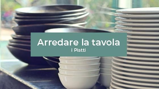 Tipi di piatti e come arredare la tavola