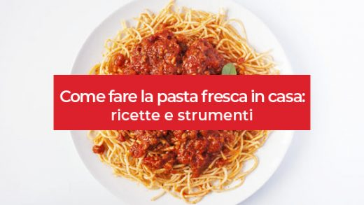 Come fare la pasta fresca in casa