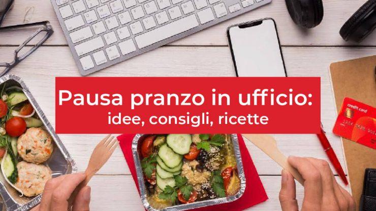 pausa pranzo ufficio: contenitori, idee, consigli, ricette